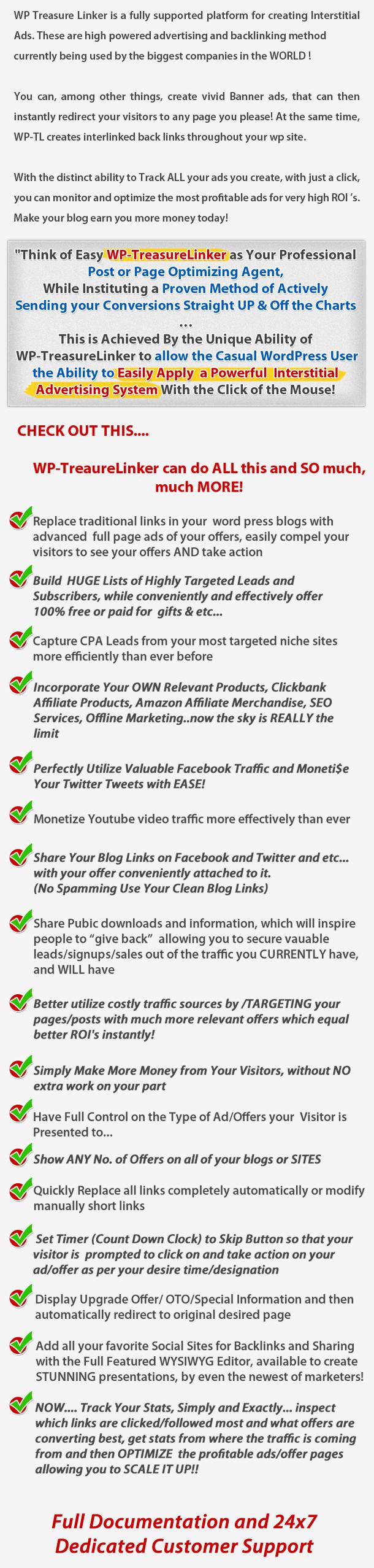 Treasure Linker piattaforma completamente supportato per la creazione di annunci interstiziali. Questi sono elevata potenza e la pubblicità metodo backlinking attualmente utilizzate le più grandi aziende del mondo! È possibile, tra le altre cose, di creare banner vivaci, che possono poi immediatamente reindirizzare i visitatori qualsiasi pagina, per favore! nello stesso tempo, crea interconnessi indietro collegamenti in tutto il sito. Con la possibilità distinta tenere traccia di tutti i tuoi annunci creati, con un solo clic, è possibile monitorare e ottimizzare gli annunci più redditizi per molto elevato ROI Fai il tuo blog guadagnare più soldi oggi! Facile tuo Professionale post Pagina Ottimizzazione agente, mentre l'istituzione Proven Method attivamente Inviare le conversioni direttamente dalla Charts. Questo Raggiunto la capacità unica consentono